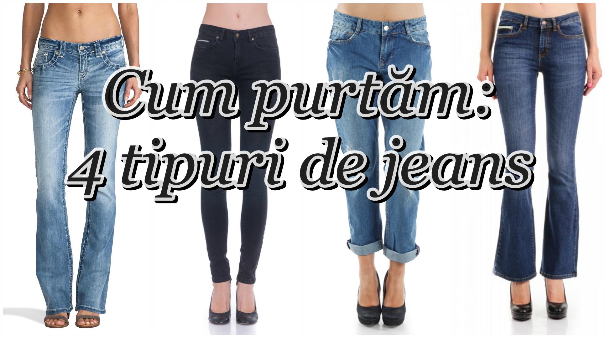 4 tipuri de jeans fashionup
